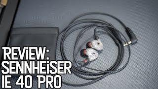 Review: Sennheiser IE 40 Pro In-Ear Monitors