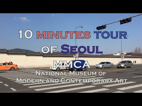 10 Minutes tour of Seoul, MMCA, National Museum of Modern and Contemporary Art