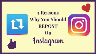 5 Reasons Why You Should Repost On Instagram