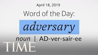 Word Of The Day : ADVERSARY | Merriam-Webster Word Of The Day | TIME