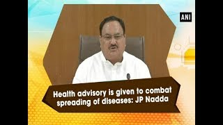 Health advisory is given to combat spreading of diseases: JP Nadda  - #ANI News
