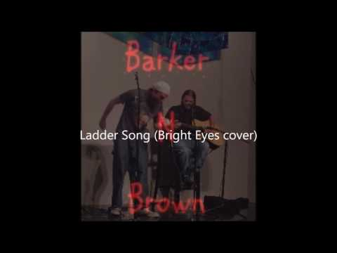 Barker n Brown - Ladder Song (Bright Eyes cover)