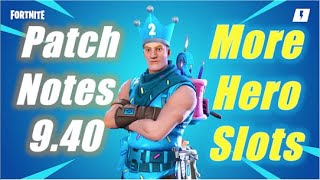 9.40 Patch Notes & More Hero Slots / Fortnite