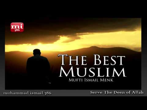 Mufti Ismail Menk - The Best Muslim