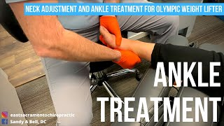 ANKLE TREATMENT & NECK ADJUSTMENT For Olympic Weight Lifter | East Sacramento Chiro