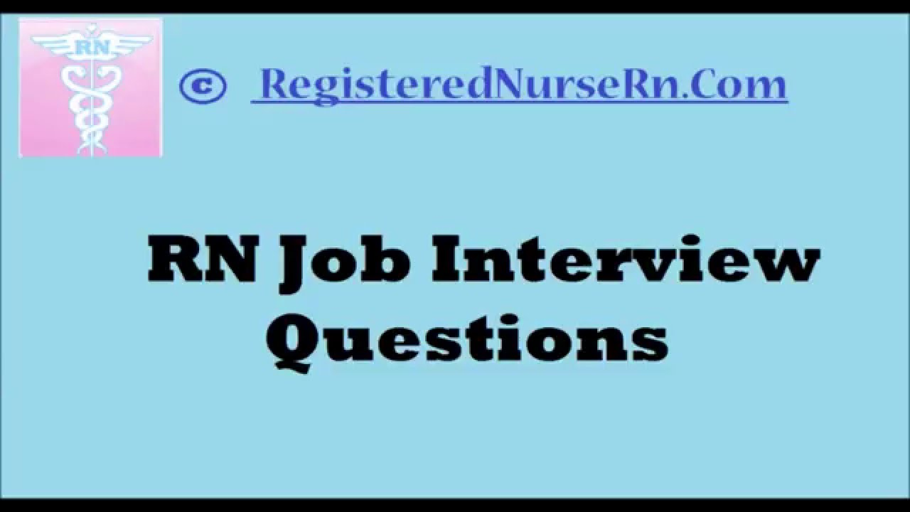registered nurse rn job interview questions youtube - Nursing Interview Questions And Answers