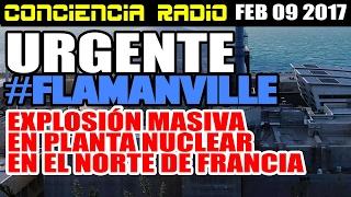 URGENTE~ EXPLOSION MASIVA EN PLANTA NUCLEAR EN FRANCIA (FEB 9, 2017)
