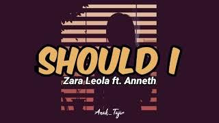 Zara Leola Ft. Anneth - Should I (Lirik Video)