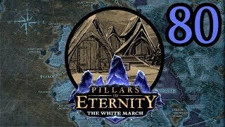 Pillars of Eternity #80 - The White March Part Two Begins
