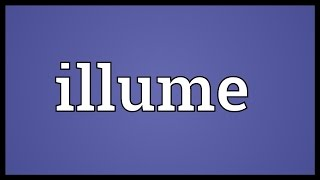 Illume Meaning