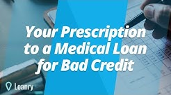 Your Prescription to a Medical Loan for Bad Credit- Medical Financing