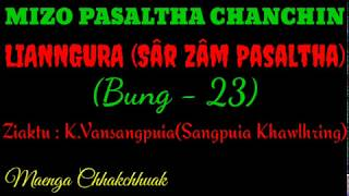 Lianngura (Sâr zâm Pasaltha) Bung - 23 || Maenga Chhakchhuak/Hringnun Thawnthu