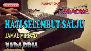 Download HATI SELEMBUT SALJU [JAMAL MIRDAD] KARAOKE VOKAL PRIA C=DO