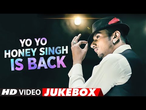 #YoYoHoneySingh Is Back | New Songs 2018 | Best Of Yo Yo Honey Singh Songs| Video Jukebox 2018