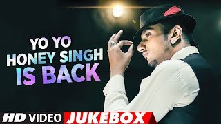 #YoYoHoneySingh Is Back | New Songs 2018 | Best of Yo Yo Honey Singh | Video Jukebox 2018