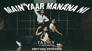 Main Yaar Manana Ni Song - Dance Mix | Yashiv Dance Space | Dance Choreography 2019 |
