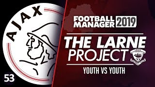 THE LARNE PROJECT S5 E53 - Youth vs Youth  Football Manager 2019 Lets Play FM19