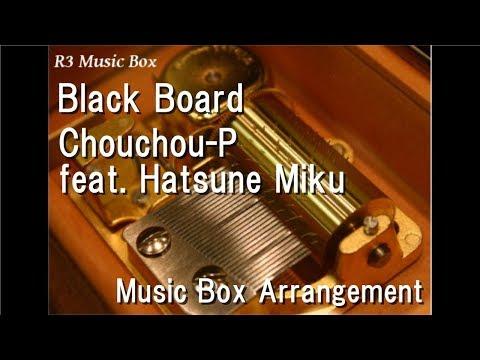 Black Board/Chouchou-P feat. Hatsune Miku [Music Box]