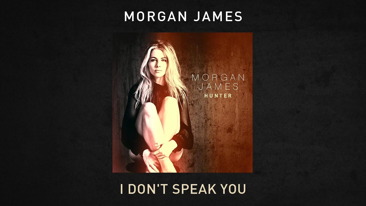 Morgan James - I Don't Speak You