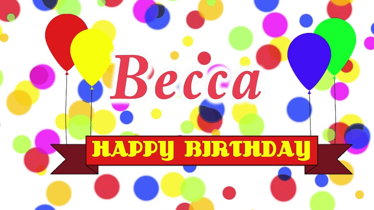 Happy Birthday Becca Song YouTube