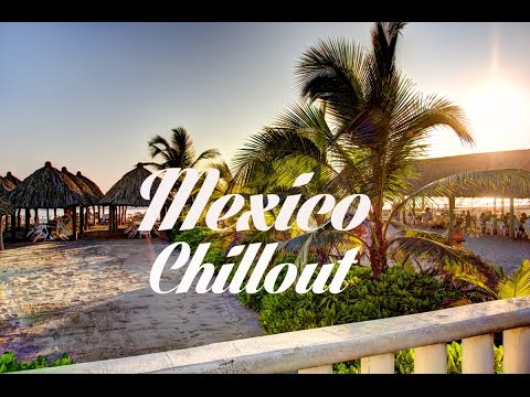 Relax Now: Beautiful MEXICO Chillout and Lounge Mix Del Mar