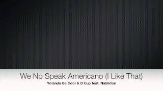 Yolanda Be Cool & D Cup feat. Nabildon - We No Speak Americano (I Like That)
