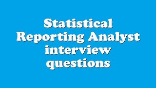 Statistical Reporting Analyst interview questions