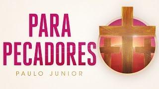 Todo Pecador Precisa Ver Este Vídeo - Paulo Junior