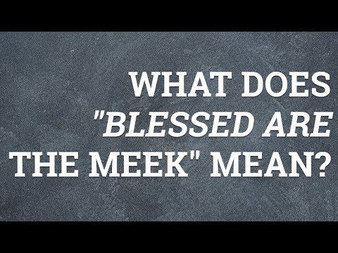 """What Does """"Blessed Are the Meek"""" Mean?"""