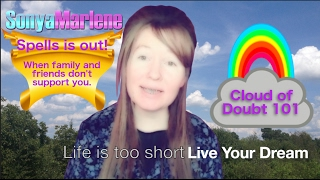 Why won't my family & friends support me or my dream? Dealing with dream bashers. Cloud of Doubt #3