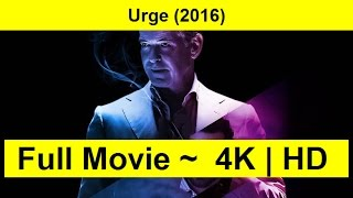 Urge Full Length'MOVIE 2016