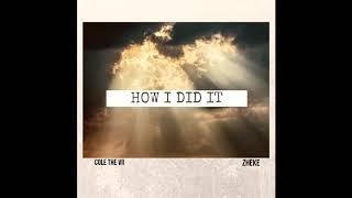 COLE THE VII, ZHEKE - HOW I DID IT
