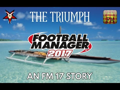 Football Manager 2017 Let's Play | The Triumph | Our Old Bogey Team | EP 16