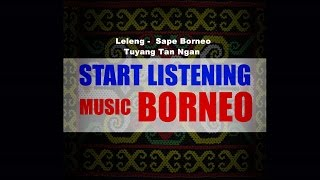 Download lagu Leleng Sape Borneo Tuyang Tan Ngan Music Borneo MP3
