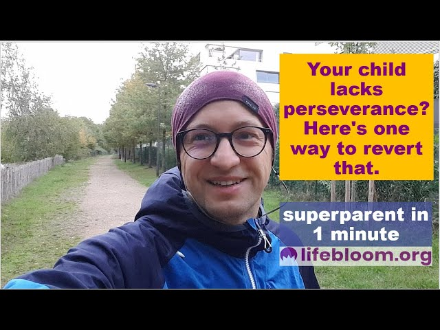 Does your child lack perseverance? Here's a way to revert that.