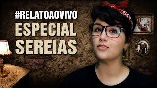 Especial RELATOS DE SEREIAS! #RelatoAoVivo 142