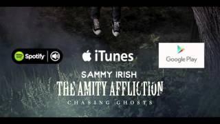CHASING GHOSTS // SAMMY IRISH // THE AMITY AFFLICTION