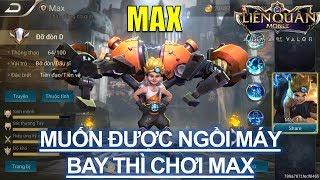 Tướng mới Max Thiên tài cơ giới - Muốn được ngôi máy bay khắp map thì chơi max nhé :)