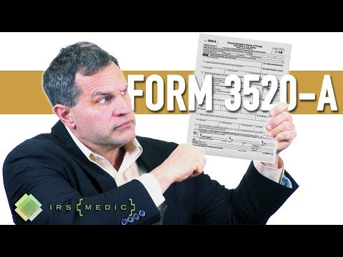 What Is IRS Form 3520-A? When Is It Required? How Is One Filed?