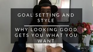 Goal Setting and Style: Why Looking Good Gets You What You Want