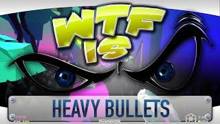 ► WTF Is... -  Heavy Bullets ?