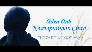 Medley Aden Anb  -  Kesempurnaan Cinta & The One That Got Away  Video Clip (Cover)