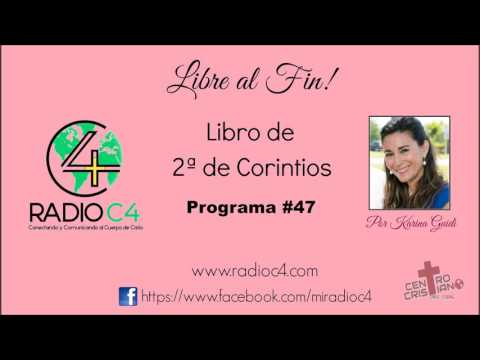 Radio C4 - Libre al fin - Programa 47 de 2a de Corintios - Karina Guidi