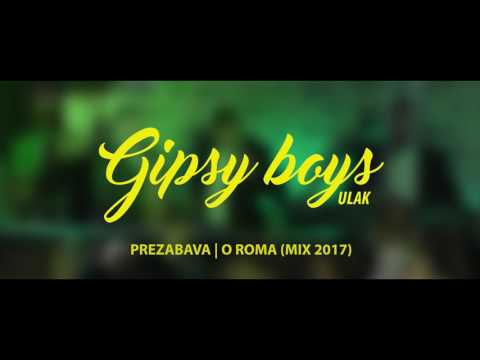 Gipsy Boys Ulak - Prezabava & O roma (Mix 2017)