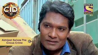 Your Favorite Character | Abhijeet Solves The Circus Crime | CID | Full Episode