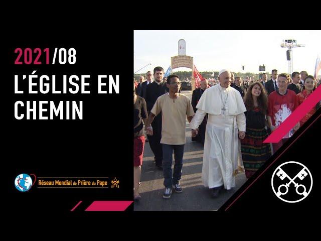 L'Église en chemin – La Vidéo du Pape 8 – Août 2021