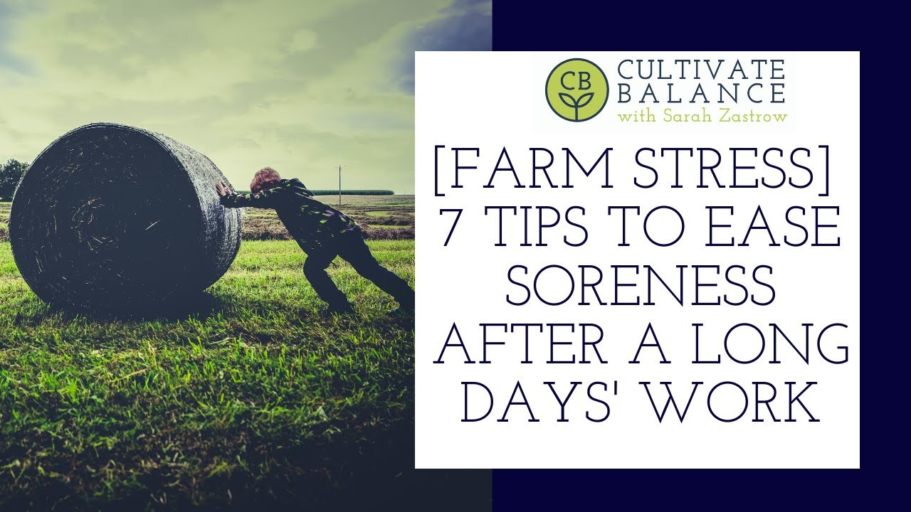 7 Tips to Ease Soreness After a Long Days Work on the Farm