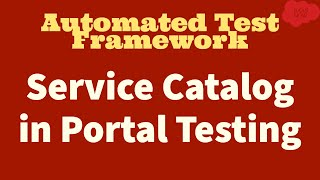 #7 ServiceNow Automated Test Framework   Service Catalog in Portal Testing   Part VII