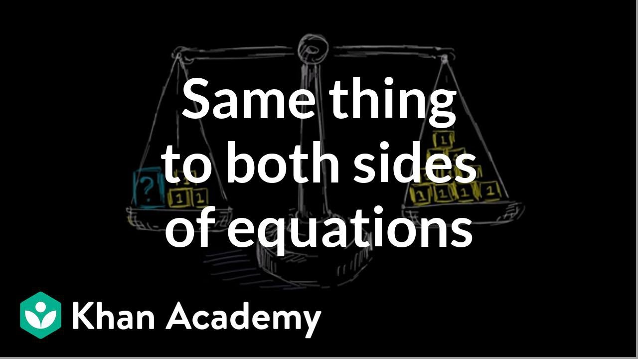 Same thing to both sides of equations (video) | Khan Academy