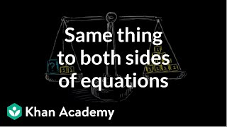 why we do the same thing to both sides of equations   linear equations   algebra i   khan academy